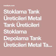 Stoklama Tank Üreticileri Metal Tank Üreticileri Stoklama Depolama Tank Üreticileri Metal Tank… Metal, Metals
