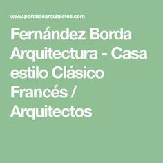 Fernández Borda Arquitectura - Casa estilo Clásico Francés / Arquitectos France, Math, Interior, French Classic Style, Modern House Facades, House Siding, Architects, Pictures, Indoor