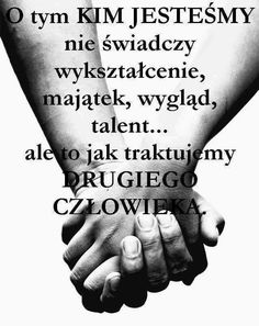 Szacunek do drugiego człowieka Words Of Wisdom Quotes, Dad Quotes, Wise Words, Life Quotes, Saving Quotes, Plus Belle Citation, A Guy Like You, Good Sentences, Different Quotes