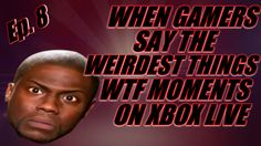 When Gamer's Say The Weirdest Things WTF Moments On Xbox Live Ep  8