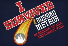 I Survived The Russian Meteor T-Shirt $14.95