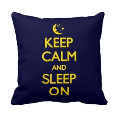 KEEP CALM AND SLEEP ON PILLOW // maybe this wouldn't be best when it comes to trying to make my morning classes