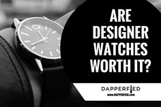 Designer Men's Watches: Are they worth it? - http://www.dapperfied.com/designer-mens-watches-are-they-worth-it/