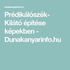 Prédikálószék- Kilátó építése képekben - Dunakanyarinfo.hu