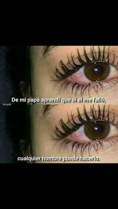 From my dad I learned that if he failed me,every guy could do it too. Sad Quotes, Qoutes, Love Quotes, Sad Texts, Sad Life, Spanish Quotes, Spanish Songs, True Stories, Nostalgia