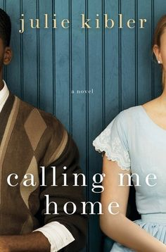 Calling Me Home: A Novel by Julie Kibler. Call #: MCN F KIB.