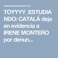 TOYYYY_ESTUDIANDO: CATALÁ deja en evidencia a IRENE MONTERO por denun...