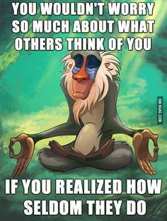 Rafiki the Wise - And they may be worrying about what you think of them.