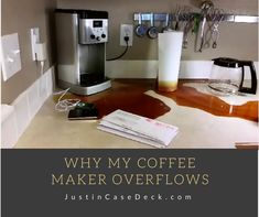 Find out how and why your coffee station coffee maker overflows causing a big mess. Find out at JustinCaseDeck.com