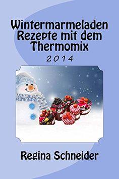 Wintermarmeladen Rezepte mit dem Thermomix - http://kostenlose-ebooks.1pic4u.com/2014/10/23/wintermarmeladen-rezepte-mit-dem-thermomix-2/