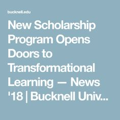 New Scholarship Program Opens Doors to Transformational Learning — News '18 | Bucknell University