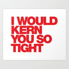 The things I would kern if it was just us, baby.