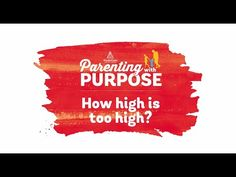 Parenting with Purpose: How High is Too High?