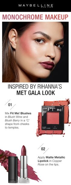 One of our favorite makeup looks we've seen recently was Rihanna's blush look at the Met Gala 2017.  Get this blush look applying the new, reformulated Fit Me! Blushes in 'Blush Wine' and 'Blush Berry' in a 'C' shape from the cheeks to temples.  Next, apply Matte Metallic Lipstick in 'Copper Rose' on the lips for a metallic lip pairing.