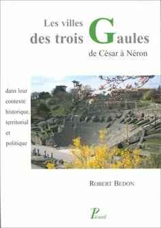 Les villes des Trois Gaules de R. Bedon