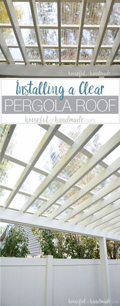Turn your patio pergola into a three season porch with a new roof! Adding a clear pergola roof is the perfect weekend DIY. See how easy it is at Housefulofhandmade.com. #pergolaplansdiy #pergolakits