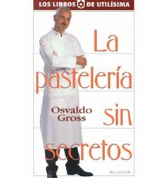 La Pasteleria Sin Secretos by Osvaldo Gross, available at Book Depository with free delivery worldwide. Chef Recipes, My Recipes, Dessert Recipes, Book Cupcakes, Cupcake Cakes, Oswaldo Gross, Anna Olsen, Cooking Tips, Cooking Recipes