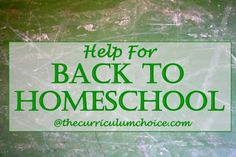 Back to Homeschool Help from Curriculum Choice Authors