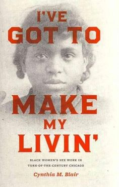 I've Got to Make My Livin': Black Women's Sex Work in Turn-of-the-Century Chicago (Historical Studies of Urban America): I've Got to Make My Livin'