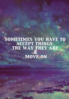 Sometimes you have to #accept things the way they are and move on.