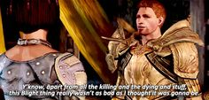 Apart from that... --of course it wasn't, you met the love of your life and became king of ferelden