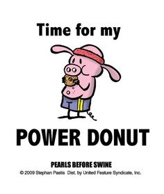 My favorite Pearls Before Swine comic character. Thank you Stephan!!