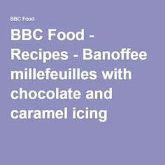 BBC Food - Recipes - Banoffee millefeuilles with chocolate and caramel icing