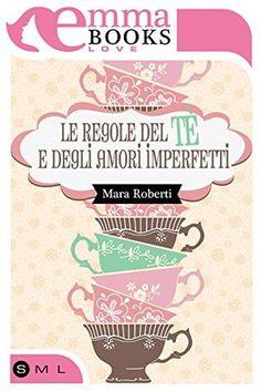 #03 - LE REGOLE DEL TE' E DEGLI AMORI IMPERFETTI di Mara Roberti (04 Febbraio 2016)