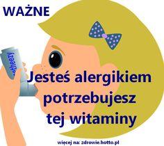 Jesteś alergikiem a nie rolnikiem lub budowlańcem-potrzebujesz tej witaminy