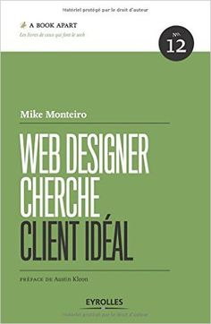 Amazon.fr - Web designer cherche client idéal - Mike Monteiro, Austin Kleon, Charles Robert - Livres