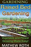 Free Kindle Book -   Gardening: Raised Bed Gardening: Vegetable and Flower Growing Made Easy! (Permaculture, agriculture, vegetable garden, urban garden, perennial vegetables, off the grid, homesteading)