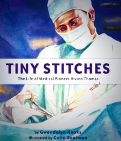 Tiny Stitches by Gwendolyn Hooks- most interesting about an unsung hero Vivien Thomas and african American who pioneered treatment for tetralogy of fallot but was not credited until years later