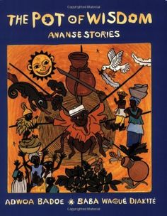 The Pot of Wisdom: Ananse stories by Adwoa Badoe. Save 15 Off!. $11.01. Publication: February 1, 2008. Publisher: Groundwood Books; Reprint edition (February 1, 2008). Author: Adwoa Badoe. Reading level: Ages 7 and up