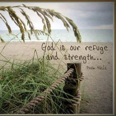 #Scripture                         Psalm 46:1 ~ God is our Refuge and Strength...