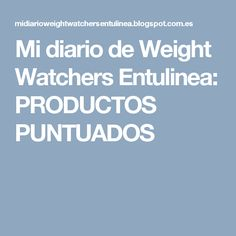 Mi diario de Weight Watchers Entulinea: PRODUCTOS PUNTUADOS