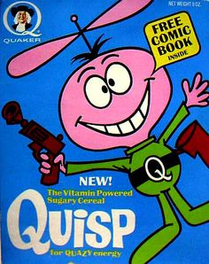 Quisp Cereal....when sugar was listed on the box. In 1965, Quisp landed on Earth with his Quazy Energy Cereal –