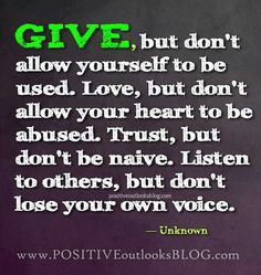 Give, but don't allow yourself to be used...