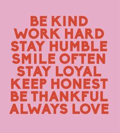 Be kind work hard stay humble smile often stay loyal keep honest be thankful always love. Quotes Dream, Life Quotes Love, Happy Quotes, Quotes To Live By, Positive Quotes, Stay Humble Quotes, Thankful Quotes, Positive Thoughts, Words Quotes