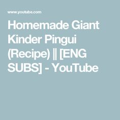 Homemade Giant Kinder Pingui (Recipe) || [ENG SUBS] - YouTube