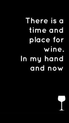 There is a time and place for wine. In my hand and now. Missouri Wines More Wine Quotes 12 Signs Wine The Words, Wine Signs, 12 Signs, Missouri, Drinking Quotes, Wine Quotes, Quotes About Wine, In Vino Veritas, Humor Grafico