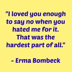 "Erma Bombeck ""I loved you enough to say no"" #parenting"