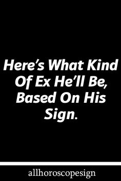 Here's What Kind Of Ex He'll Be, Based On His Sign. Zodiac Love Compatibility, Zodiac Signs Horoscope, Zodiac Art, Zodiac Star Signs, 12 Zodiac, Horoscopes, Taurus And Scorpio Relationship, Scorpio Relationships, Get Over Breakups
