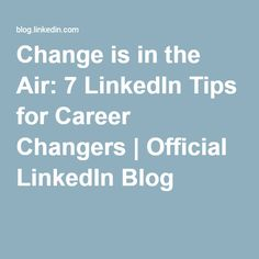 Change is in the Air: 7 LinkedIn Tips for Career Changers | Official LinkedIn Blog