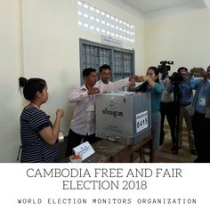 Cambodia General Election 2018: Photo Dossier. Free and fair election! World Election Monitors Organization!