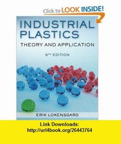 Industrial Plastics Theory and Applications (9781428360709) Erik Lokensgard , ISBN-10: 1428360700  , ISBN-13: 978-1428360709 ,  , tutorials , pdf , ebook , torrent , downloads , rapidshare , filesonic , hotfile , megaupload , fileserve