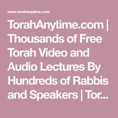 TorahAnytime.com | Thousands of Free Torah Video and Audio Lectures By Hundreds of Rabbis and Speakers | TorahAnytime.com Rabbi, Torah, Audio, Politics, Speakers, Free, Israel, American, Reading