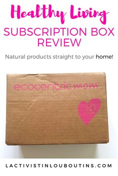 Get Healthy In 2017 - Ecocentric Mom Subscription Box Review — Lactivist in Louboutins