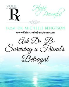 Ask Dr. B: Surviving A Friend's Betrayal by  Dr. Michelle Bengtson #mentalhealth