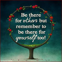 ❥ http://www.facebook.com/FiFiChilds ❥ http://instagram.com/fionavchilds  Be there for others, but remember to be there for yourself too!