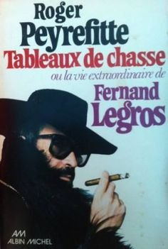 Roger Peyrefitte, Tableaux de chasse, ou La vie extraordinaire de Fernand Legros, Éd. Albin Michel, 1976